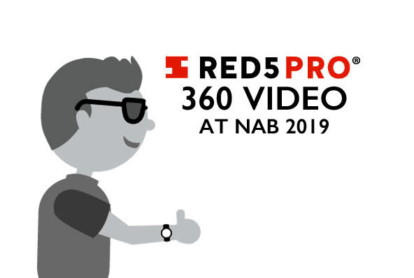 360 Degree Live Streaming Video: Red5 Pro at NAB 2019